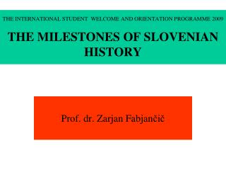 THE INTERNATIONAL STUDENT  WELCOME AND ORIENTATION PROGRAMME  200 9 THE MILESTONES OF  SLOVENIA N  HISTORY