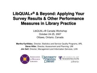 LibQUAL+ ®  & Beyond: Applying Your Survey Results & Other Performance Measures in Library Practice