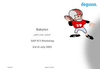 "Babylon ""with one voice"" SAP R/3 Workshop 3rd of July 2003"