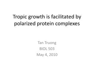 Tropic growth is facilitated by polarized protein complexes