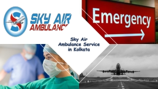 Use Sky Air Ambulance from Kolkata with Evolved Medical Tools