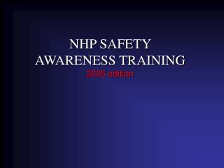 NHP SAFETY  AWARENESS TRAINING 2005 edition
