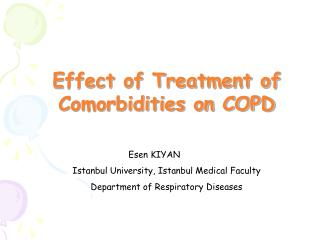 Effect of Treatment of Comorbidities on COPD Esen KIYAN Istanbul University, Istanbul Medical Faculty Department of Resp