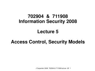702904  &  711908 Information Security 2008  Lecture 5 Access Control, Security Models