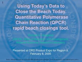 Using Today s Data to Close the Beach Today.  Quantitative Polymerase Chain Reaction QPCR rapid beach closings tool.