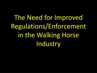 The Need for Improved Regulations/Enforcement in the Walking Horse Industry