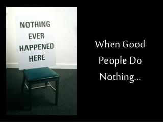 When Good People Do Nothing…