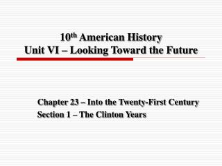 10 th American History Unit VI – Looking Toward the Future