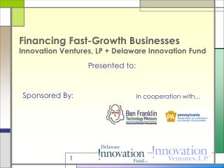 Financing Fast-Growth Businesses Innovation Ventures, LP + Delaware Innovation Fund