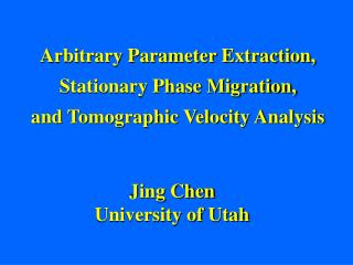 Arbitrary Parameter Extraction, Stationary Phase Migration, and Tomographic Velocity Analysis