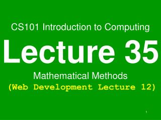 CS101 Introduction to Computing Lecture 35 Mathematical Methods  Web Development Lecture 12