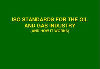 ISO STANDARDS FOR THE OIL AND GAS INDUSTRY (AND HOW IT WORKS)