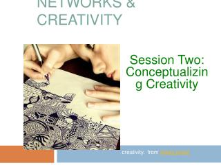 NETWORKS &  CREATIVITY