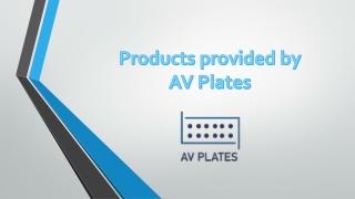 Products provided by AV Plates