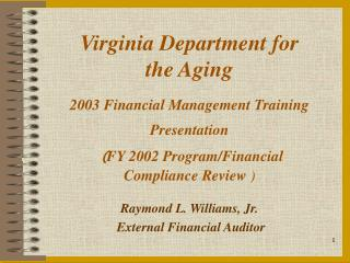 Virginia Department for   the Aging  2003 Financial Management Training Presentation ( FY 2002 Program/Financial Complia