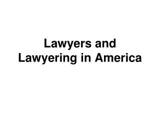 Lawyers and Lawyering in America