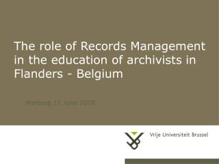 The role of Records Management in the education of archivists in Flanders - Belgium