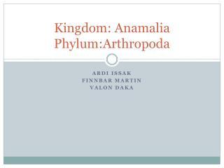 Kingdom: Anamalia Phylum:Arthropoda
