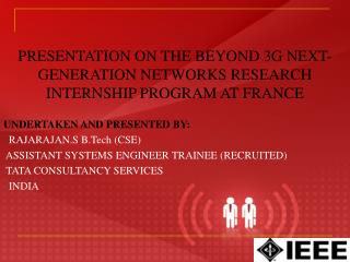 PRESENTATION ON THE BEYOND 3G NEXT-GENERATION NETWORKS RESEARCH INTERNSHIP PROGRAM AT FRANCE