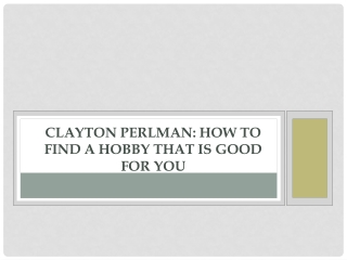 Clayton Perlman: How to Find a Hobby That is Good for You