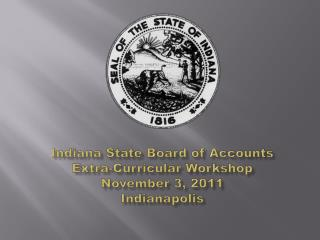 Indiana State Board of Accounts Extra-Curricular Workshop November 3, 2011 Indianapolis