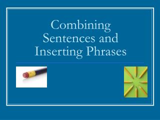 Combining Sentences and Inserting Phrases