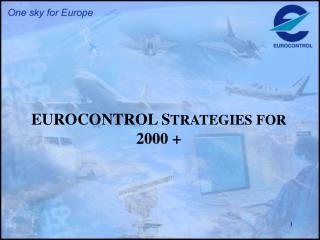 EUROCONTROL S TRATEGIES FOR 2000 +