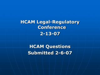 HCAM Legal-Regulatory Conference 2-13-07 HCAM Questions  Submitted 2-6-07
