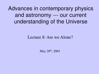 Advances in contemporary physics and astronomy --- our current understanding of the Universe