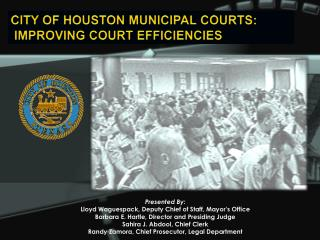 CITY OF HOUSTON MUNICIPAL COURTS:  IMPROVING COURT EFFICIENCIES