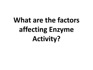 What are the factors affecting Enzyme Activity