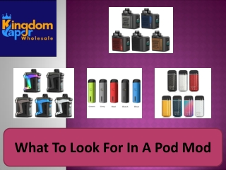 What To Look For In A Pod Mod