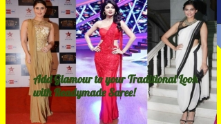 Add Glamour to your Traditional Look with Readymade Saree!