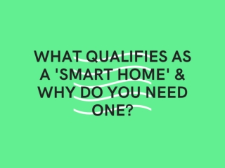 What qualifies as a 'smart home' & why do you need one?