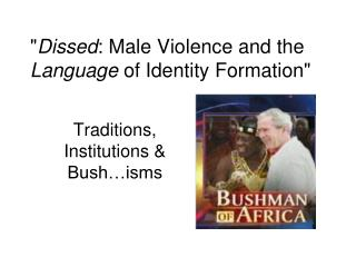 """ Dissed : Male Violence and the  Language  of Identity Formation"""