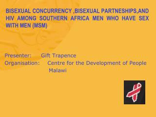 BISEXUAL CONCURRENCY ,BISEXUAL PARTNESHIPS,AND HIV AMONG SOUTHERN AFRICA MEN WHO HAVE SEX WITH MEN MSM