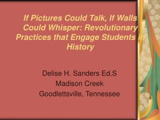 If Pictures Could Talk, If Walls Could Whisper: Revolutionary Practices that Engage Students in History