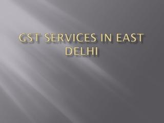 GST Services In East Delhi |   GST Services In Preet Vihar