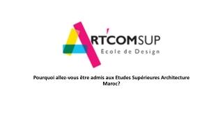 Pourquoi allez-vous être admis aux Etudes Supérieures Architecture Maroc?