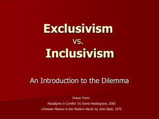 Exclusivism vs.  Inclusivism