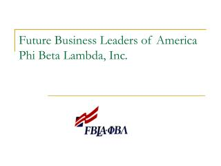 Future Business Leaders of America Phi Beta Lambda, Inc.
