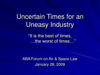 "Uncertain Times for an Uneasy Industry ""It is the best of times,       …the worst of times…"""