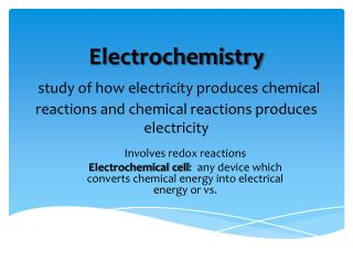 Electrochemistry  study of how electricity produces chemical reactions and chemical reactions produces electricity