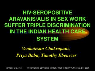 HIV-SEROPOSITIVE ARAVANIS/ALIS IN SEX WORK SUFFER TRIPLE DISCRIMINATION IN THE INDIAN HEALTH CARE SYSTEM