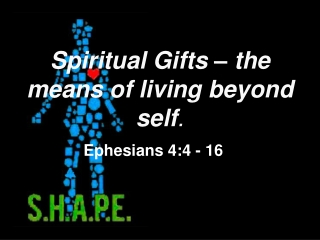 Spiritual Gifts – the means of living beyond self .