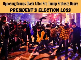 Opposing groups clash after pro-Trump protests decry president's election loss