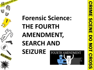 Forensic Science: THE FOURTH AMENDMENT, SEARCH AND SEIZURE
