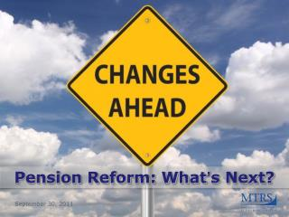 Pension Reform: What s Next