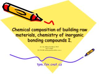 Chemical composition of building raw materials, chemistry of inorganic bonding compounds I.