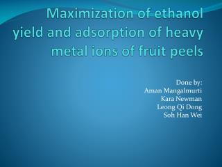Maximization of ethanol yield and adsorption of heavy metal ions of fruit peels
